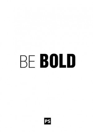 Be Bold - Daily Motivational Quote