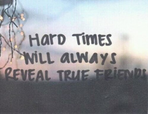 friendship, hard times, love, quotes, reveal, true, true friends