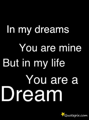 ... You Mean To Me In My Dreams ? But This Is What You Are In Real To Me