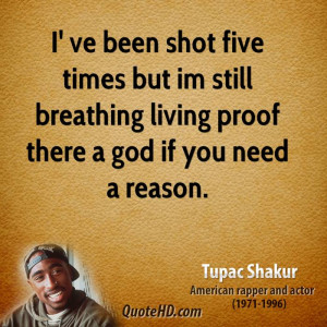 ve been shot five times but im still breathing living proof there a ...