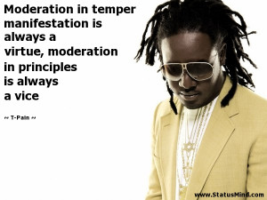 ... in principles is always a vice - T-Pain Quotes - StatusMind.com