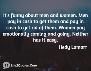 It's funny about men and women. Men pay in cash to get them and pay in ...