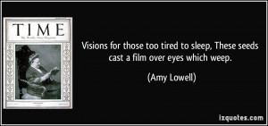 for those too tired to sleep, These seeds cast a film over eyes ...