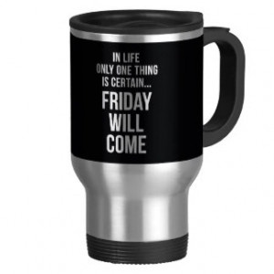 Friday Will Come Funny Work Quote Black White Mugs