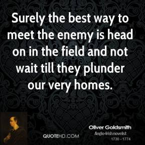 Surely the best way to meet the enemy is head on in the field and not ...
