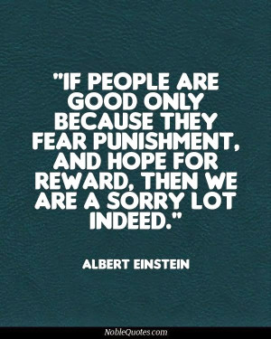 If people are good only because they fear punishment, and hope for ...