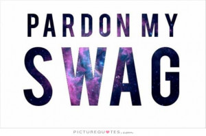 Pardon my swag Picture Quote #1