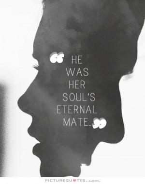 ... Quotes - He Was Her Soul's Eternal Mate Quote | Picture Quotes