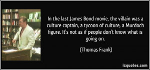 In the last James Bond movie, the villain was a culture captain, a ...
