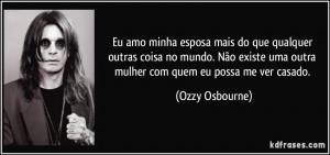... uma outra mulher com quem eu possa me ver casado. (Ozzy Osbourne