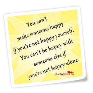 You can't make someone happy if you're not happy yourself.
