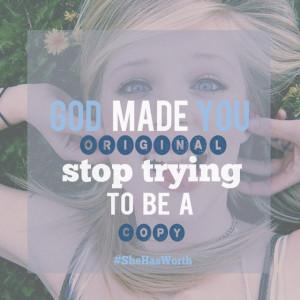 God made you original.