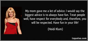 say the biggest advice is to always have fun. Treat people well, have ...