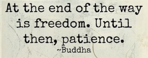 Freedom and patience. Buddha quote