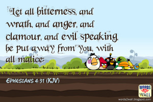 Let all bitterness, and wrath, and anger, and clamour, and evil ...