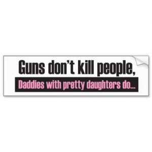 Daddy's Girl: Guns Dont Kill People Bumper Sticker Car Bumper Sticker