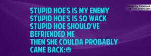 Stupid hoe's is my enemy stupid hoe's is so wackstupid hoe should've ...
