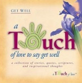 TOUCH OF LOVE TO SAY GET WELL: A Collection of Stories, Quotes ...
