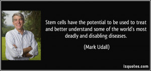 Stem cells have the potential to be used to treat and better ...