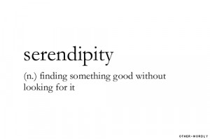 Serendipity. It's one of my favorite words.