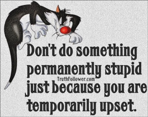 Temporarily upset, permanent Quotes