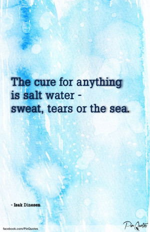 ... anything is salt water sweat tears or the sea isak dinesen # quotes
