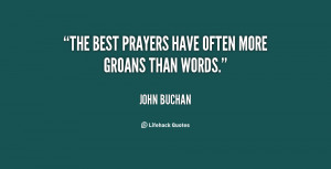The best prayers have often more groans than words.""