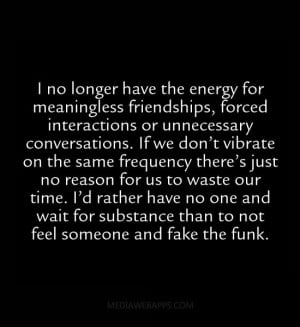no longer have the energy for meaningless friendships, forced ...