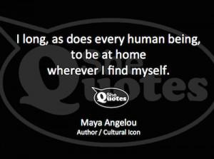 Maya Angelou long to be at home