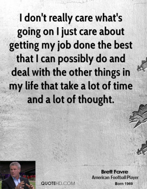 really care what's going on I just care about getting my job done ...