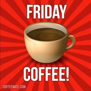 Friday Coffee always tastes better!