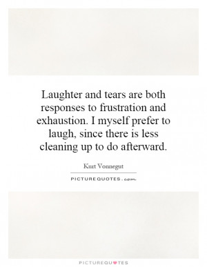 Laughter Quotes Crying Quotes Frustration Quotes Kurt Vonnegut Quotes