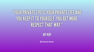 Your private life is your private life and you keep it to yourself ...