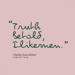 Quotes Picture: truth be told, i like men