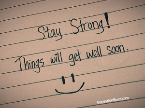 Stay Strong! Things Will Get Well Soon ~ Get Well Soon Quote
