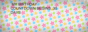 MY BIRTHDAY COUNTDOWN BEGINS..30 DAYS Profile Facebook Covers