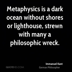 Metaphysics is a dark ocean without shores or lighthouse, strewn with ...