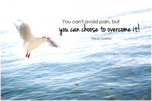 You can't avoid pain, but you can choose to overcome it. – Paulo ...