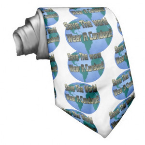 Save The World Wear A Condom Neck Ties