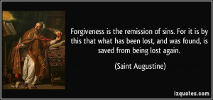 ... lost, and was found, is saved from being lost again. - Saint Augustine