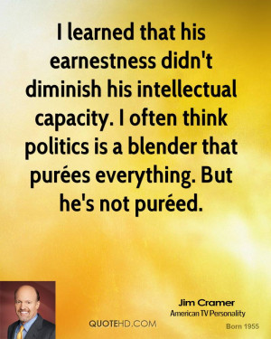 learned that his earnestness didn't diminish his intellectual ...