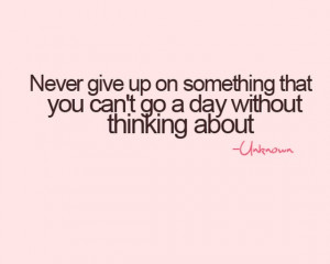 Never give upon something that you cant go