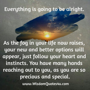 Everything is going to be alright, always stay strong and don't let ...