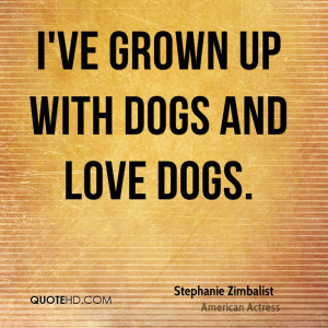 ve grown up with dogs and love dogs.