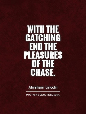 With the catching end the pleasures of the chase. Picture Quote #1