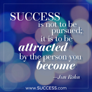 Success is not to be pursued; it is to be attracted by the person you ...