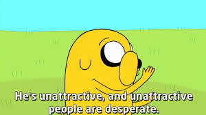 Adventure Time With Finn and Jake Which is the funniest Jake quote?