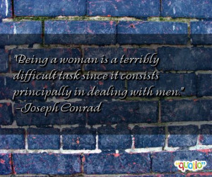 Being a woman is a terribly difficult task since it consists ...