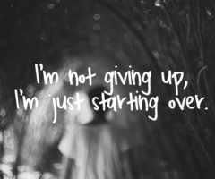 """Not Giving Up, I'm Just Starting Over """" ~ Mistake Quote"""