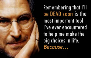 Steve Jobs quotes on life and death - Remembering that I'll be dead ...
